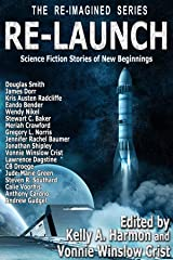 Re-Launch: Science Fiction Stories of New Beginnings (The Re-Imagined Series Book 1) Kindle Edition