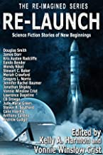 Re-Launch: Science Fiction Stories of New Beginnings (The Re-Imagined Series Book 1)