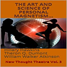 The Art and Science of Personal Magnetism: New Thought Theatre, Vol. 3
