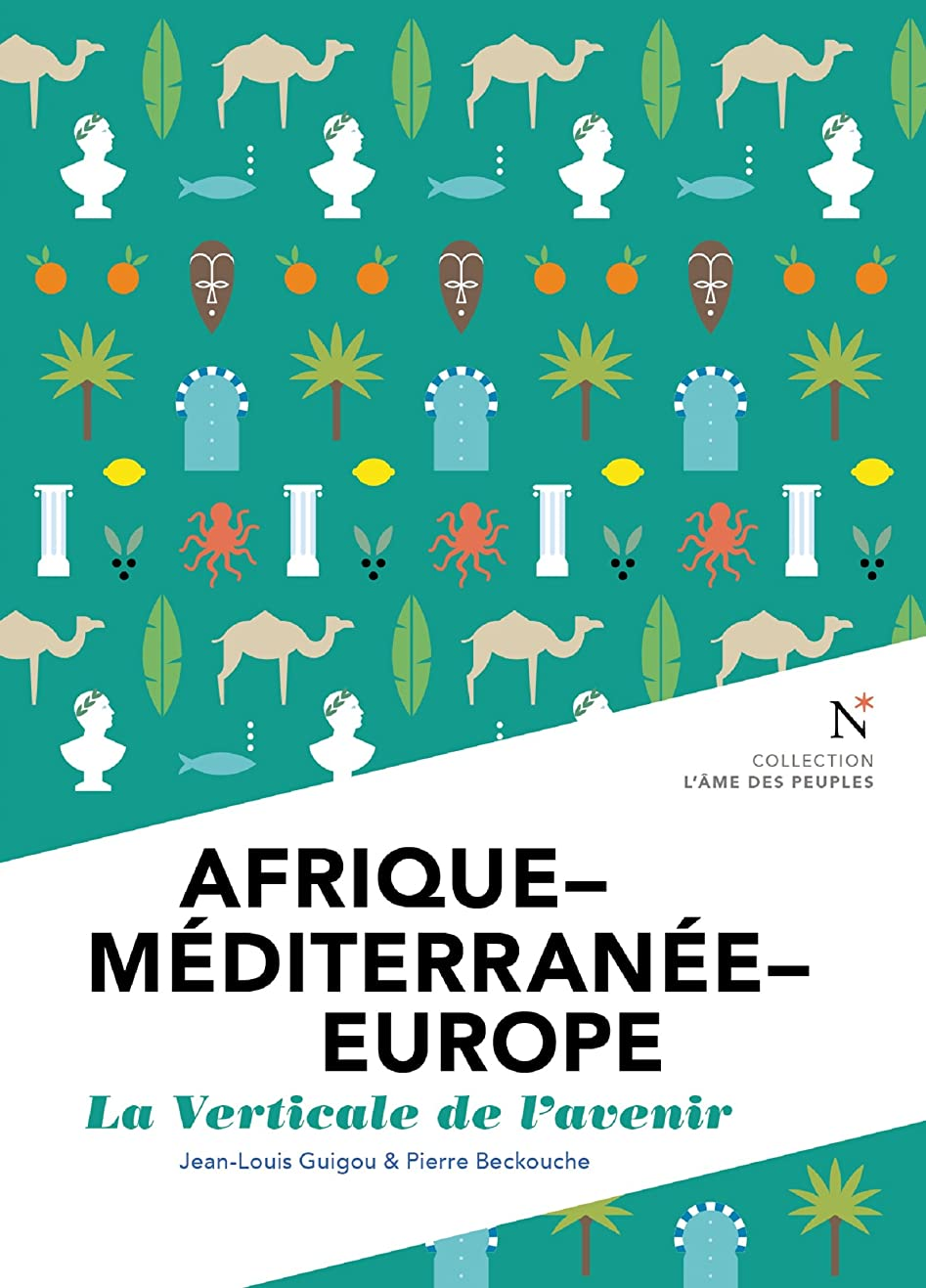 アクセス同志荒らすAfrique - Méditerranée - Europe : La verticale de l'avenir: L'?me des Peuples (French Edition)