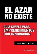 El azar no existe. Guía simple para emprendimientos con innovación