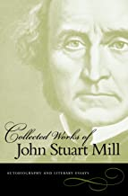 The Collected Works, Vol. 1: Autobiography and Literary Essays (Collected Works of John Stuart Mill)