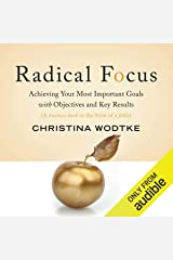 Radical Focus: Achieving Your Most Important Goals with Objectives and Key Results Audible Audiobook