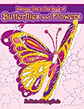 Extreme Dot to Dot Book of Butterflies and Flowers: Connect The Dots Book for Adults With Butterflies and Flowers for Ultimate Relaxation and Stress Relief (Dot-to-Dot Books for Adults) (Volume 1)