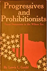 Progressives and Prohibitionists: Texas Democrats in the Wilson Era, Hardcover