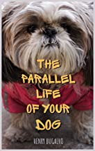 The Parallel Life of Your Dog (English Edition)
