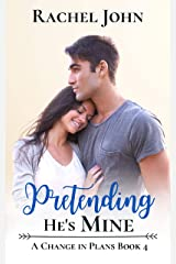 Pretending He's Mine (A Change in Plans Book 4) Kindle Edition
