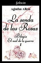 La senda de las rosas (Bilogía El mal de la guerra 1) (Spanish Edition)