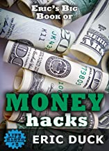 Eric's Big Book of Money Hacks: The Smartest Guide to Making the Most of Your Cash & Time (Life Hacks 8)