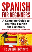 Spanish: For Beginners: A Complete Guide To Learning Spanish For Beginners!  (Grammar, Conjunctions, Study Guide)