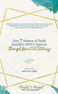 How 7 Women of Faith Manifest Godly Success through Spiritual Intimacy