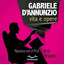 Gabriele d'Annunzio: Vita e opere