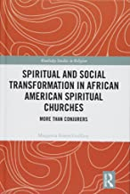 Spiritual and Social Transformation in African American Spiritual Churches: More than Conjurers (Routledge Studies in Religion)