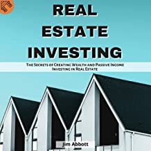 Real Estate Investing: The Secrets of Creating Wealth and Passive Income Investing in Real Estate and Property Rental. A Step by Step Guide for Financial Freedom