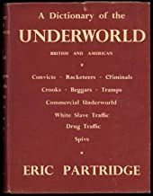 A Dictionary of the Underworld British & American Convicts, Racketeers, Criminals, Crooks, Beggars, Tramps, Commercial Underworld, White Slave Traffic, Drug Traffic, Spivs ( Spies ) Dictionary of the Language of  & is arranged on Historical Lines & inclu