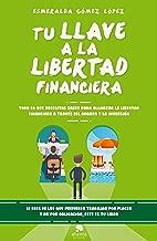 Tu llave a la libertad financiera: Todo lo que necesitas saber para alcanzar la libertad financiera a través del ahorro y la inversión (Spanish Edition)