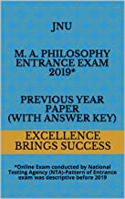 JNU M. A. Philosophy Entrance Exam 2019* Previous Year Paper (With Answer Key): *Online Exam conducted by National Testing Agency (NTA)-Pattern of Entrance ... (Excellence Brings Success Series Book 129)