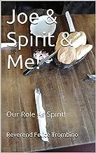 Joe & Spirit & Me!: Our Role As Spirit! (English Edition)
