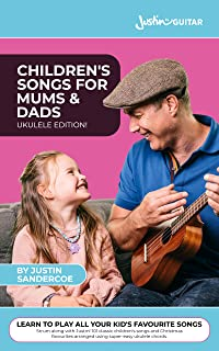 UKULELE: Children's Songs For Mums & Dads: 101 easy and fun children's songs to play and sing with your children (or grandchildren!)