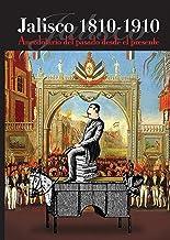 Jalisco 1810-1910: Anecdotario del pasado desde el presente (Spanish Edition)