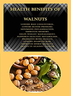 Health Benefits Of Walnuts: Lowers Bad Cholesterol, Lowers Blood Pressure, Minimizes Inflammation, Improves Memory, Helps ...