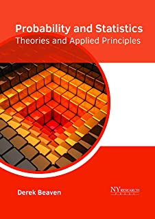 Probability and Statistics: Theories and Applied Principles