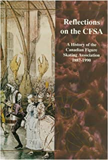 Reflections on the CFSA, 1887-1990 : A History of the Canadian Figure Skating Association