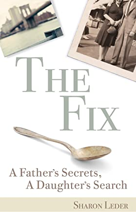 The Fix: A Father's Secrets, A Daughter's Search (English Edition)