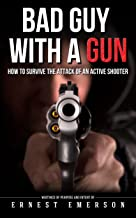 Bad Guy With A Gun: How to Survive the Attack of an Active Shooter