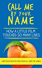 Call Me By Your Name: How a Little Film Touched So Many Lives (English Edition)
