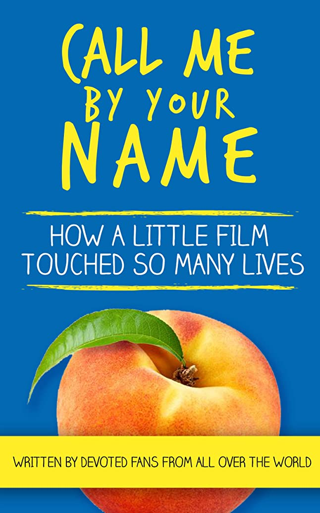 アーティスト技術誘惑Call Me By Your Name: How a Little Film Touched So Many Lives (English Edition)