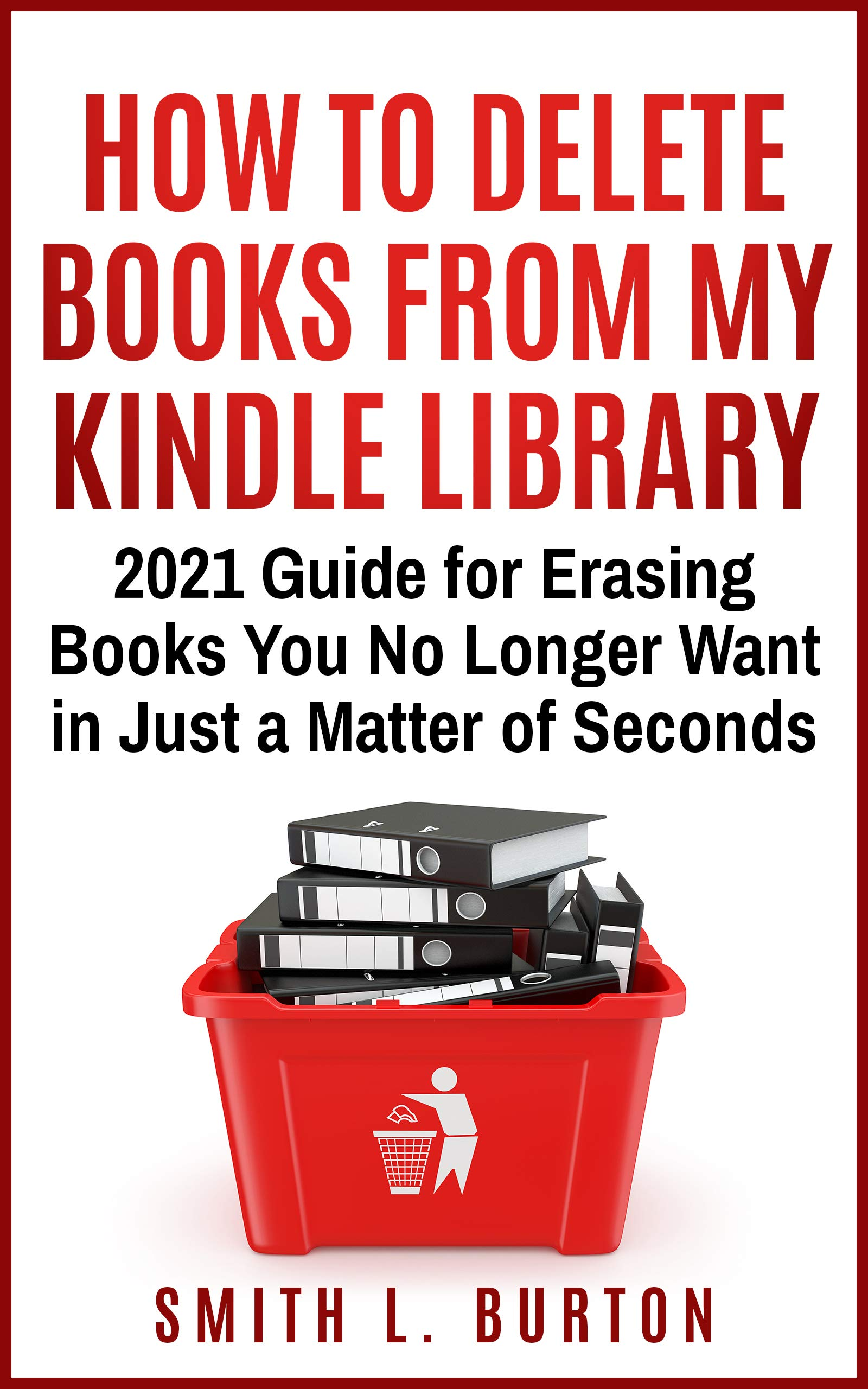 How To Delete Books From My Kindle Library: 2020 Guide For Erasing Books You No Longer Want In Just A Matter Of Seconds (E...