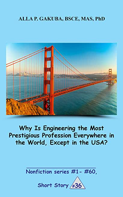 Why Is Engineering the Most Prestigious Profession Everywhere in the World, Except in the USA. SHORT STORY #36: This is a motivational short story in the ... series #1 - # 60) (English Edition)