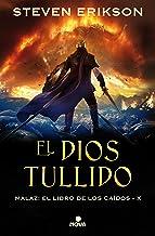 El Dios Tullido. Malaz X (Malaz: El Libro de los Caídos 10) (Spanish Edition)