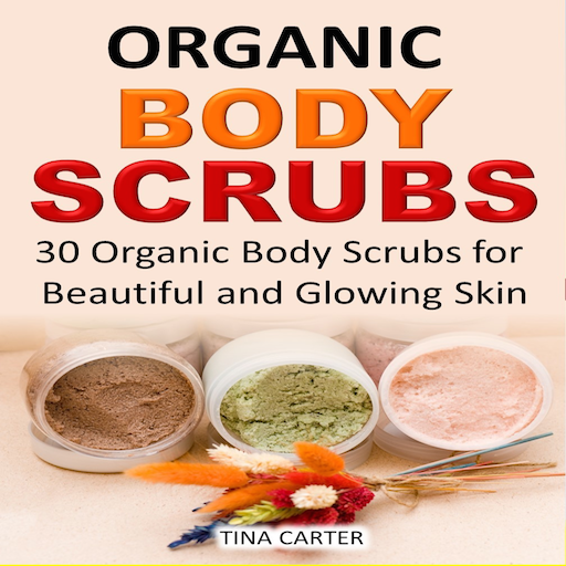 Organic Body Scrubs 30 Organic Body Scrubs for Beautiful and Glowing Skin