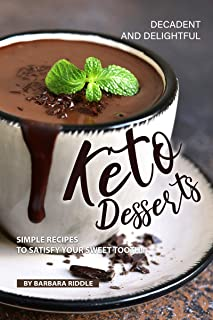 Decadent and Delightful Keto Desserts: Simple Recipes to Satisfy Your Sweet Tooth!