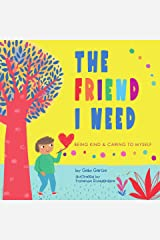 The Friend I Need: Being Kind & Caring to Myself (Growing Heart & Minds) Kindle Edition