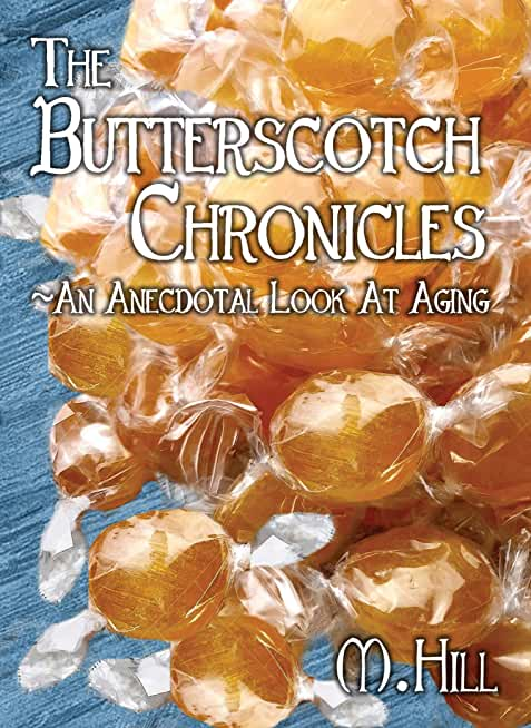 The Butterscotch Chronicles: An Anecdotal Look at Aging (English Edition)