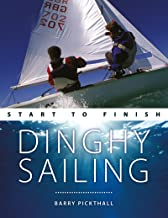 Dinghy Sailing: Start to Finish: From Beginner to Advanced: The Perfect Guide to Improving Your Sailing Skills (Boating: Start to Finish Book 1)