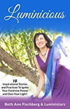 Luminicious: 10 Inspirational Stories and Practices to Ignite Your Feminine Power and Own Your Light!