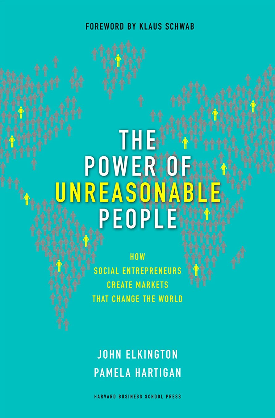 内なる恐ろしいです生命体The Power of Unreasonable People: How Social Entrepreneurs Create Markets That Change the World (Leadership for the Common Good) (English Edition)