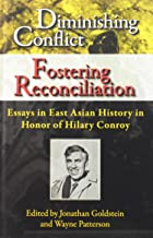 Diminishing Conflict, Fostering Reconciliation: Essays in East Asian History in Honor of Hilary Conroy
