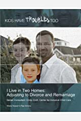 I Live in Two Homes: Adjusting to Divorce and Remarriage (Kids Have Troubles Too) Kindle Edition