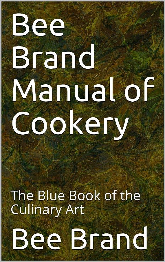 成長適応するカジュアルBee Brand Manual of Cookery: The Blue Book of the Culinary Art (English Edition)