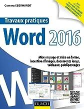 Livres Travaux pratiques avec Word 2016 : Mise en page et mise en forme, insertion d'images, documents longs, tableaux, publipostages PDF