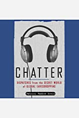 Chatter: Uncovering the Echelon Surveillance Network and the Secret World of Global Eavesdropping Audible Audiobook