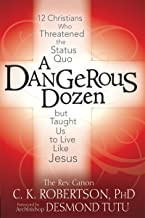 A Dangerous Dozen: 12 Christians Who Threatened the Status Quo but Taught Us to Live Like Jesus
