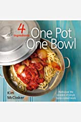4 Ingredients: One Pot One Bowl: Rediscover the wonders of simple home cooked meals Kindle Edition