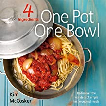 4 Ingredients: One Pot One Bowl: Rediscover the wonders of simple home cooked meals