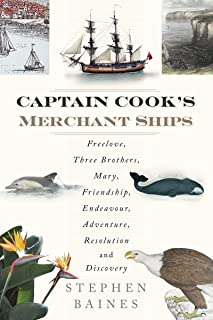 Captain Cook's Merchant Ships: Freelove, Three Brothers, Mary, Friendship, Endeavour, Adventure, Resolution and Discovery